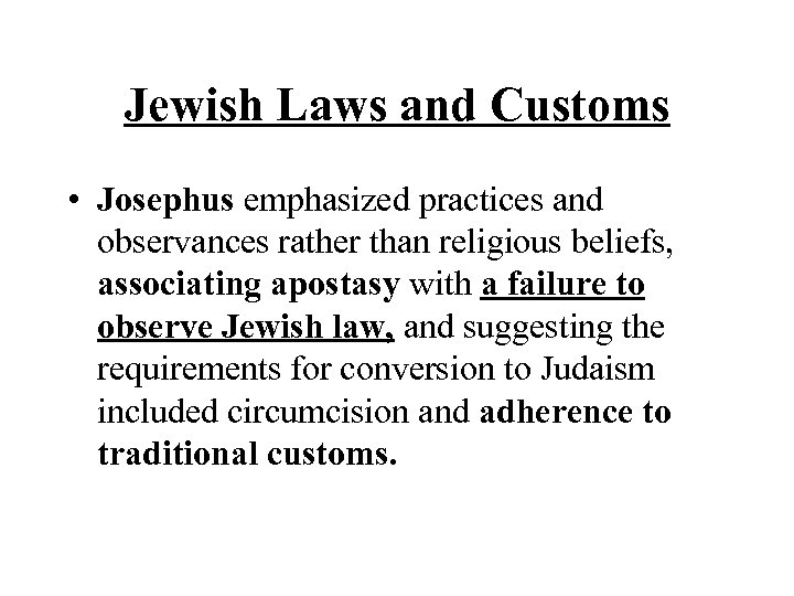 Jewish Laws and Customs • Josephus emphasized practices and observances rather than religious beliefs,