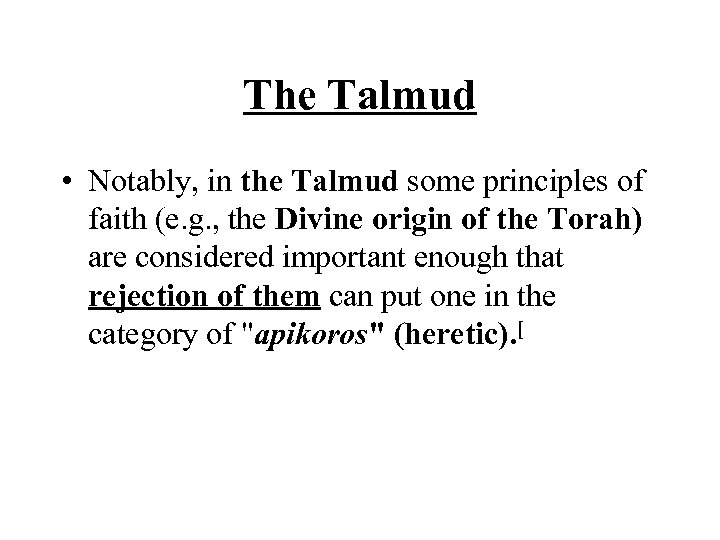 The Talmud • Notably, in the Talmud some principles of faith (e. g. ,