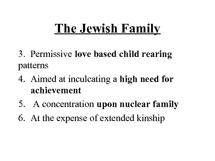 The Jewish Family 3. Permissive love based child rearing patterns 4. Aimed at inculcating