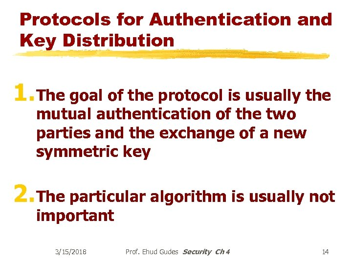 Protocols for Authentication and Key Distribution 1. The goal of the protocol is usually