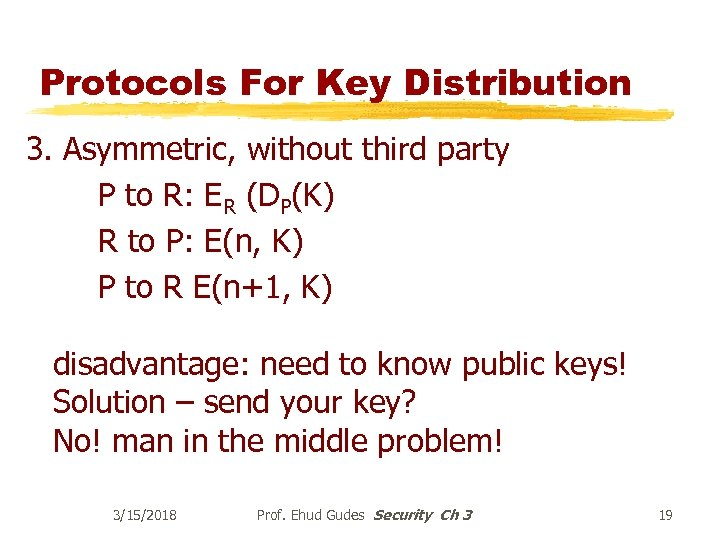 Protocols For Key Distribution 3. Asymmetric, without third party P to R: ER (DP(K)