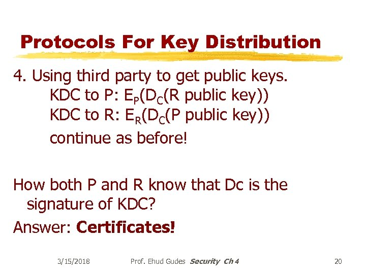 Protocols For Key Distribution 4. Using third party to get public keys. KDC to