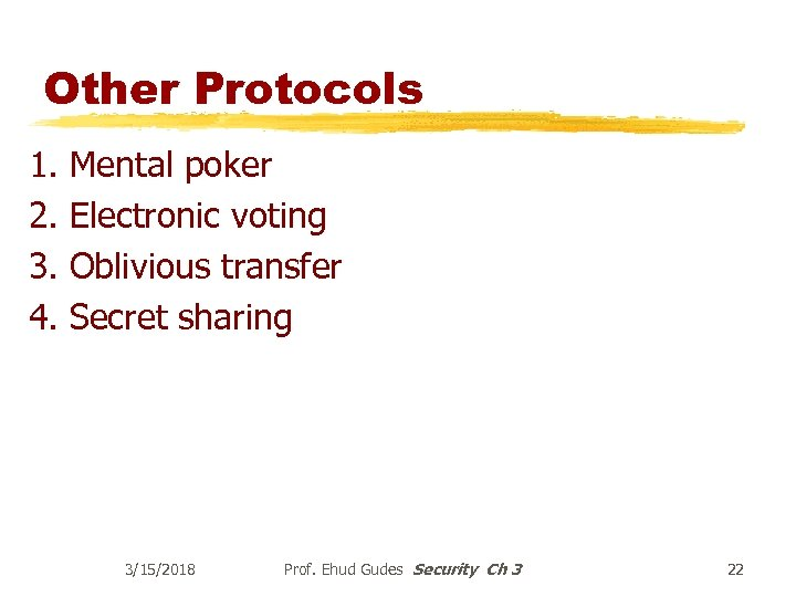 Other Protocols 1. 2. 3. 4. Mental poker Electronic voting Oblivious transfer Secret sharing