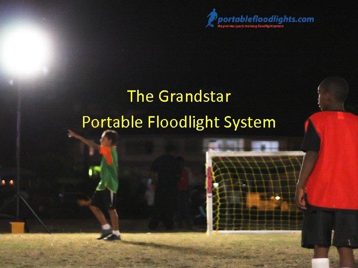 The Grandstar Portable Floodlight System