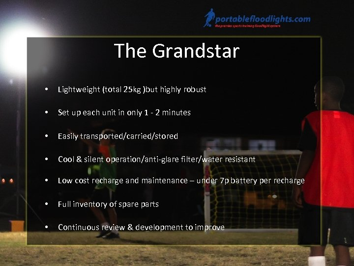 The Grandstar • Lightweight (total 25 kg )but highly robust • Set up each