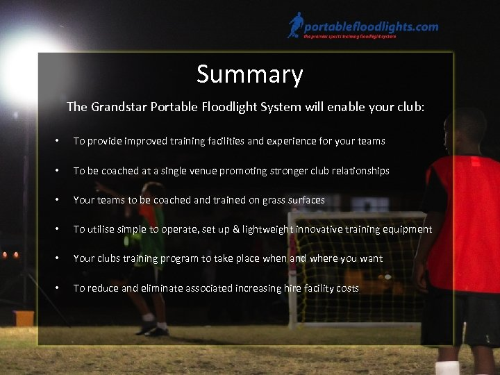 Summary The Grandstar Portable Floodlight System will enable your club: • To provide improved