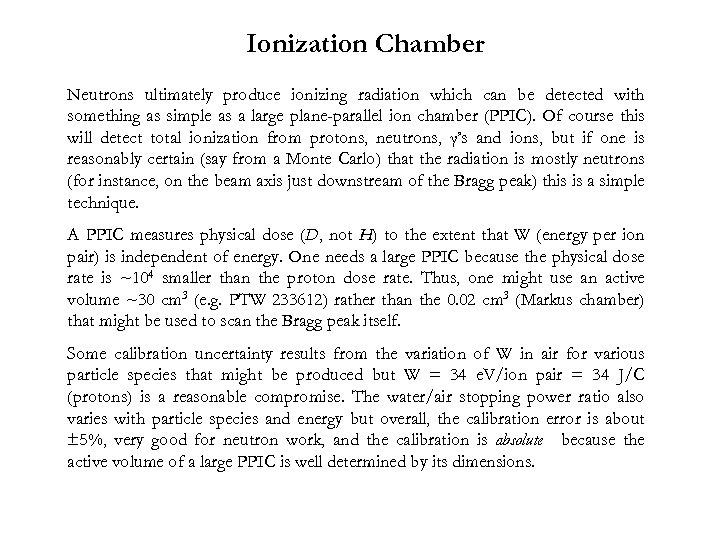 Ionization Chamber Neutrons ultimately produce ionizing radiation which can be detected with something as