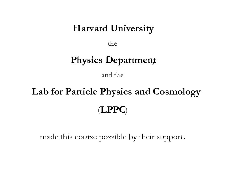 Harvard University , the Physics Department , and the Lab for Particle Physics and
