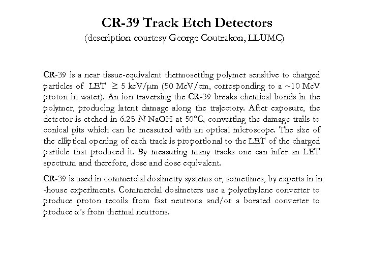 CR-39 Track Etch Detectors (description courtesy George Coutrakon, LLUMC) CR-39 is a near tissue-equivalent
