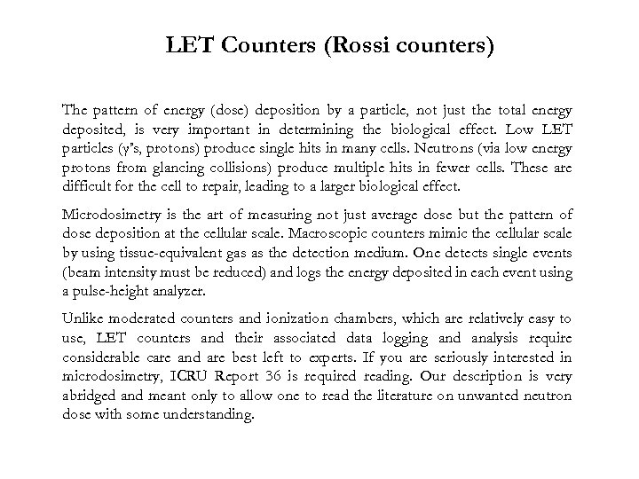 LET Counters (Rossi counters) The pattern of energy (dose) deposition by a particle, not