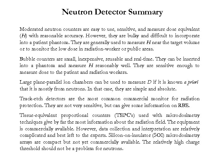 Neutron Detector Summary Moderated neutron counters are easy to use, sensitive, and measure dose
