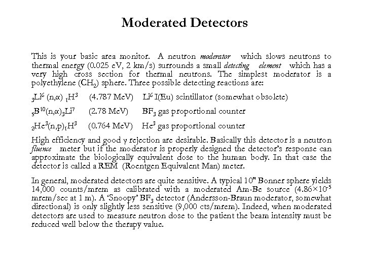 Moderated Detectors This is your basic area monitor. A neutron moderator which slows neutrons