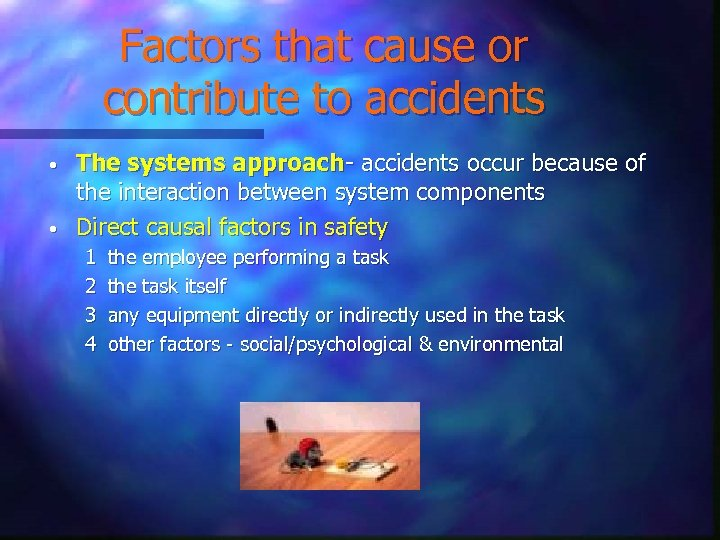 Factors that cause or contribute to accidents • • The systems approach- accidents occur