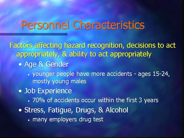 Personnel Characteristics Factors affecting hazard recognition, decisions to act appropriately, & ability to act
