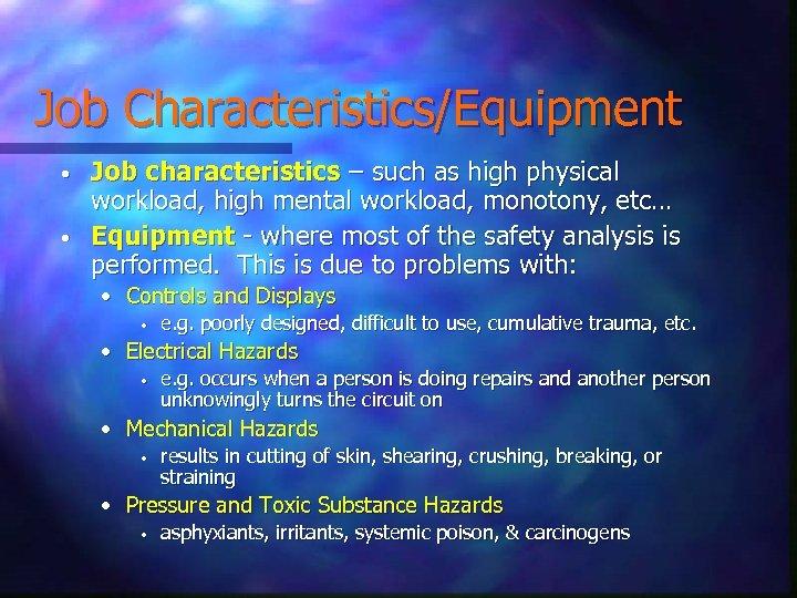 Job Characteristics/Equipment • • Job characteristics – such as high physical workload, high mental