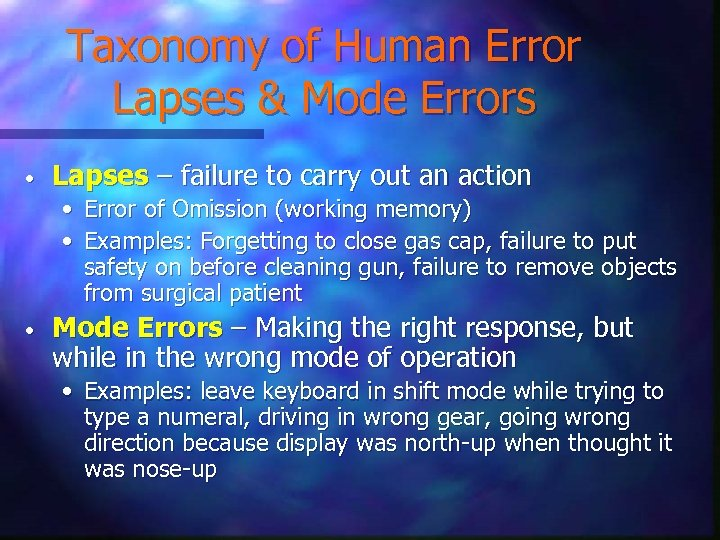 Taxonomy of Human Error Lapses & Mode Errors • Lapses – failure to carry
