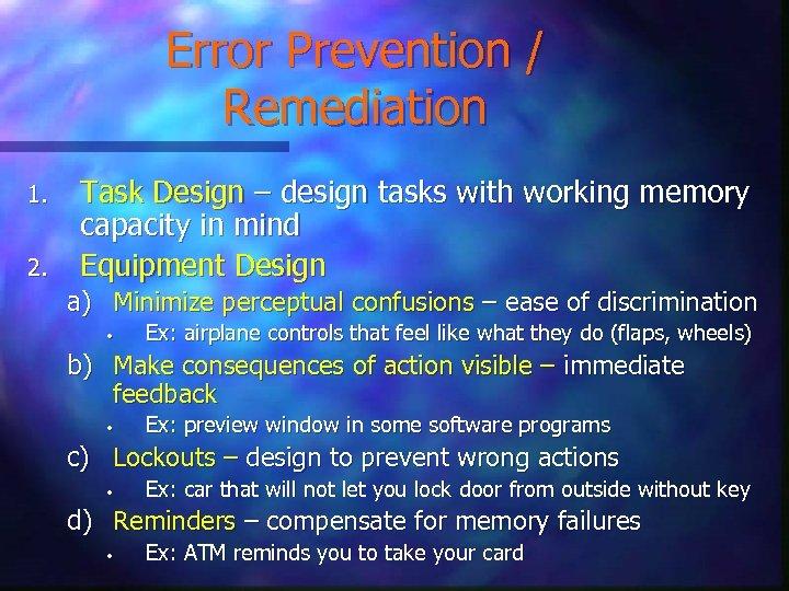 Error Prevention / Remediation 1. 2. Task Design – design tasks with working memory