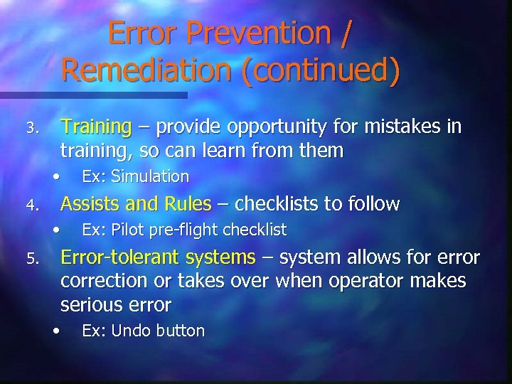 Error Prevention / Remediation (continued) 3. Training – provide opportunity for mistakes in training,