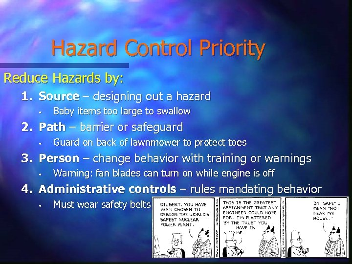 Hazard Control Priority Reduce Hazards by: 1. Source – designing out a hazard •