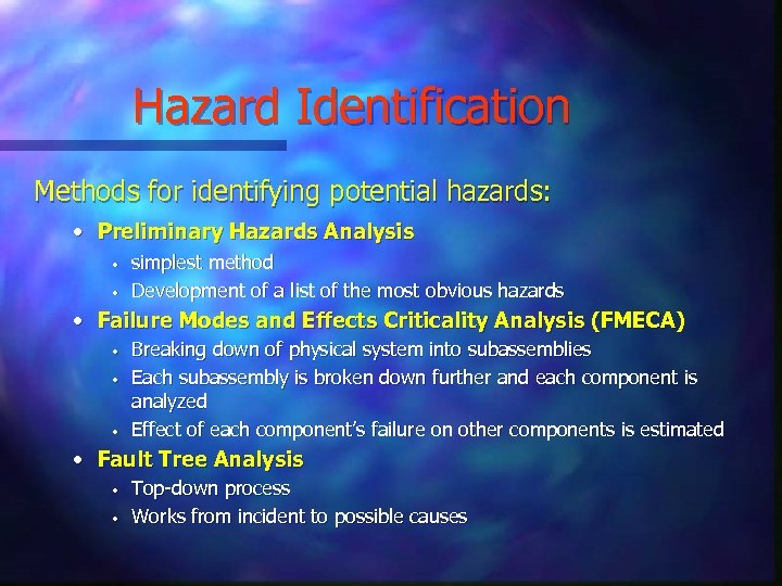 Hazard Identification Methods for identifying potential hazards: • Preliminary Hazards Analysis • • simplest