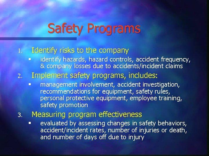 Safety Programs Identify risks to the company 1. § identify hazards, hazard controls, accident