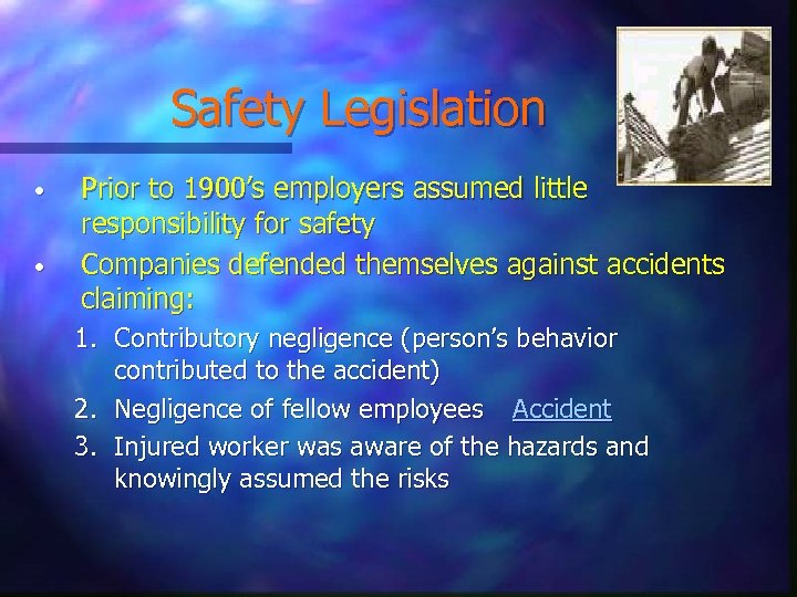 Safety Legislation • • Prior to 1900's employers assumed little responsibility for safety Companies