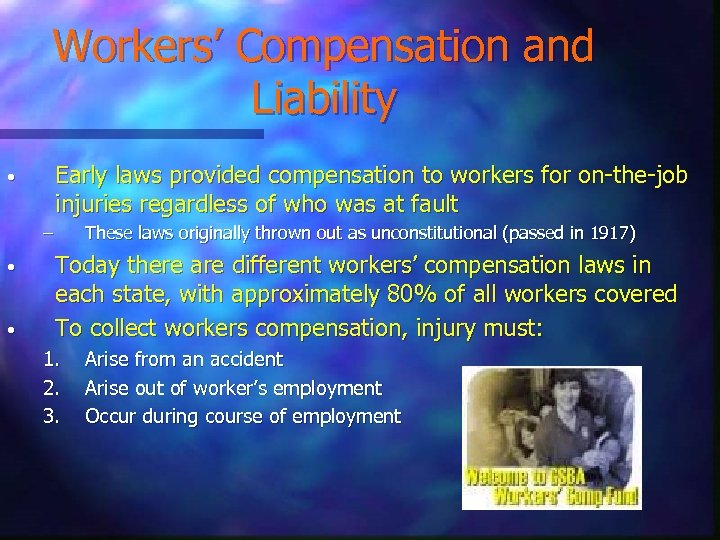 Workers' Compensation and Liability Early laws provided compensation to workers for on-the-job injuries regardless