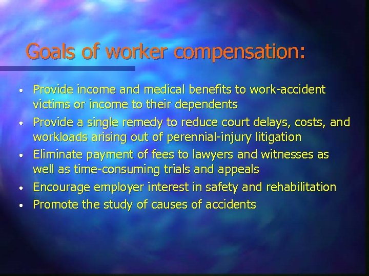 Goals of worker compensation: • • • Provide income and medical benefits to work-accident