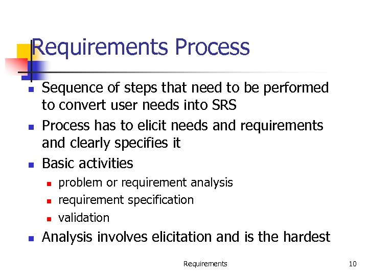Requirements Process n n n Sequence of steps that need to be performed to