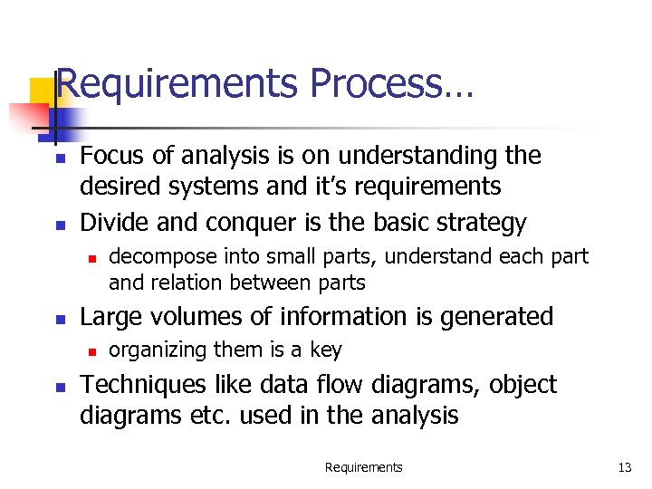 Requirements Process… n n Focus of analysis is on understanding the desired systems and