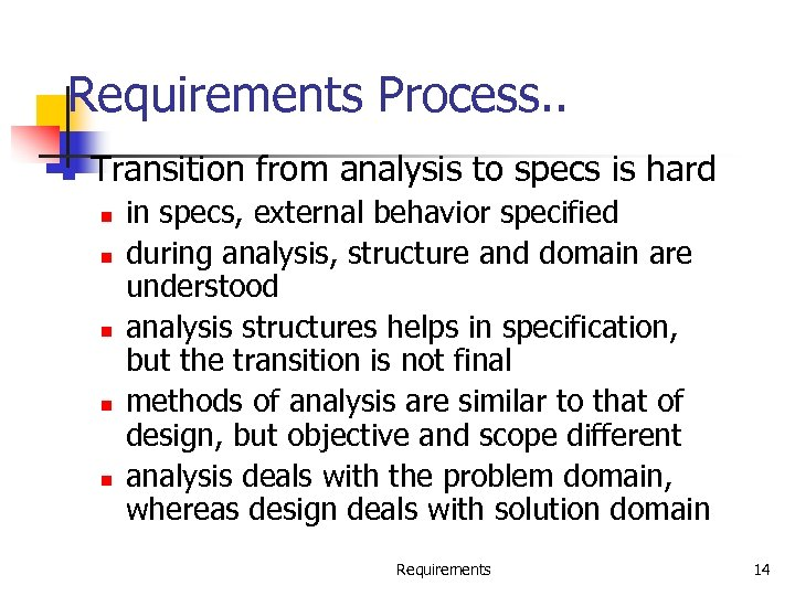 Requirements Process. . n Transition from analysis to specs is hard n n n