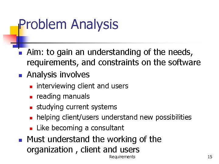 Problem Analysis n n Aim: to gain an understanding of the needs, requirements, and