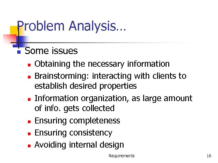 Problem Analysis… n Some issues n n n Obtaining the necessary information Brainstorming: interacting
