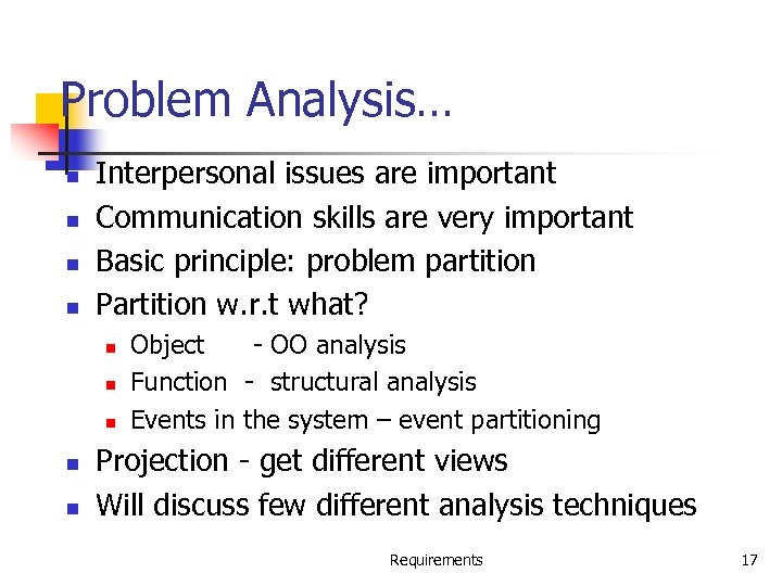 Problem Analysis… n n Interpersonal issues are important Communication skills are very important Basic