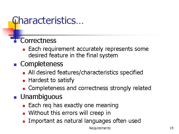 Characteristics… n Correctness n n Completeness n n Each requirement accurately represents some desired