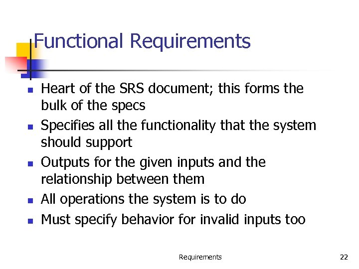 Functional Requirements n n n Heart of the SRS document; this forms the bulk