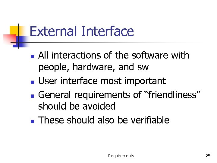 External Interface n n All interactions of the software with people, hardware, and sw
