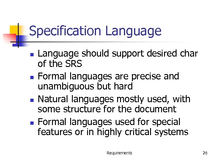 Specification Language n n Language should support desired char of the SRS Formal languages