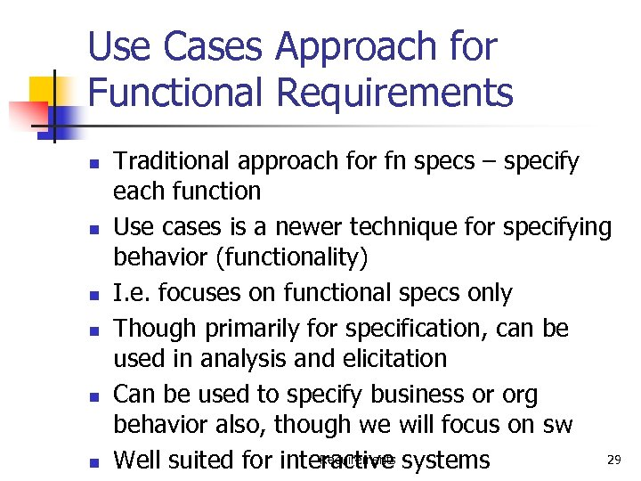 Use Cases Approach for Functional Requirements n n n Traditional approach for fn specs