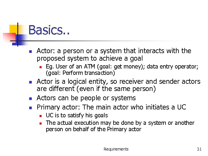 Basics. . n Actor: a person or a system that interacts with the proposed