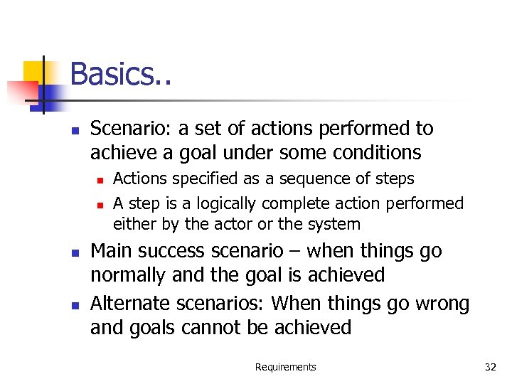 Basics. . n Scenario: a set of actions performed to achieve a goal under