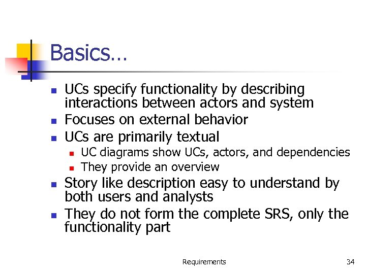 Basics… n n n UCs specify functionality by describing interactions between actors and system