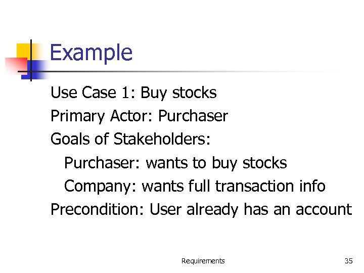 Example Use Case 1: Buy stocks Primary Actor: Purchaser Goals of Stakeholders: Purchaser: wants