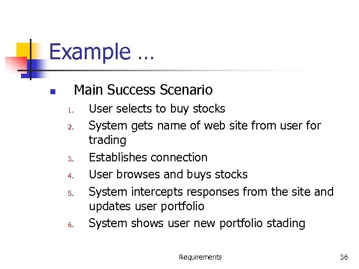 Example … Main Success Scenario n 1. 2. 3. 4. 5. 6. User selects