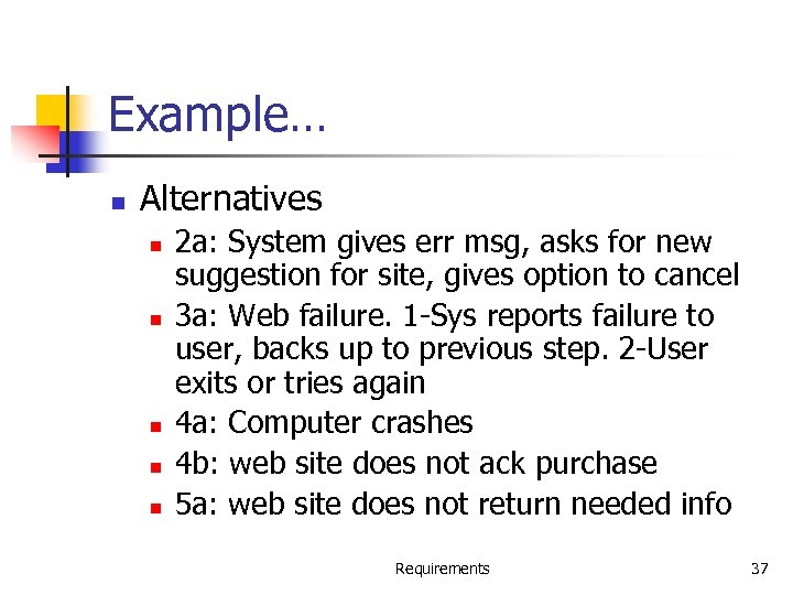 Example… n Alternatives n n n 2 a: System gives err msg, asks for