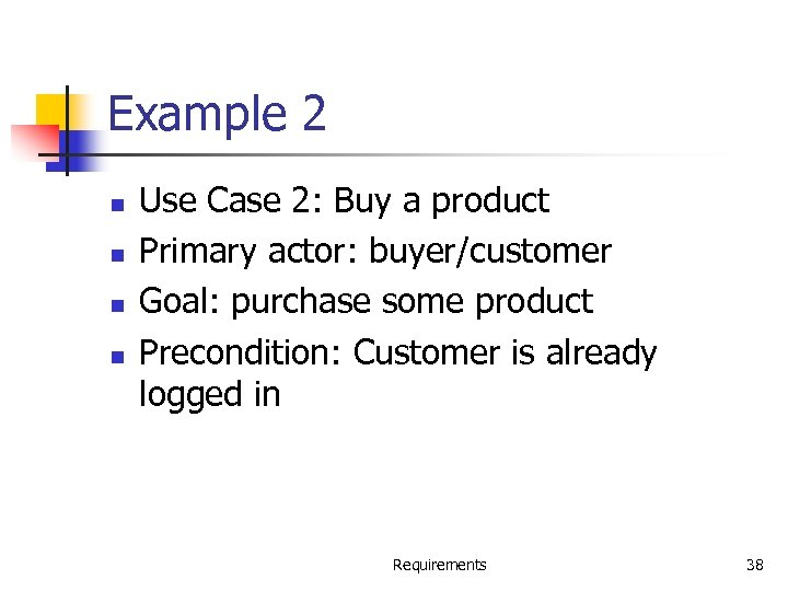Example 2 n n Use Case 2: Buy a product Primary actor: buyer/customer Goal: