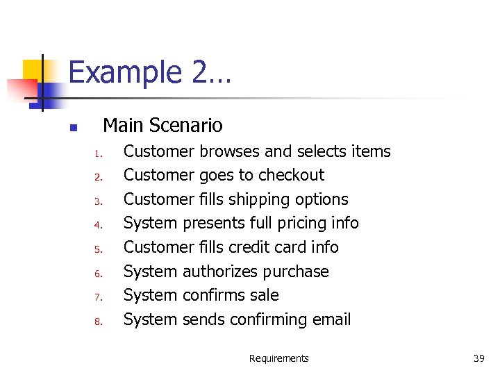 Example 2… Main Scenario n 1. 2. 3. 4. 5. 6. 7. 8. Customer