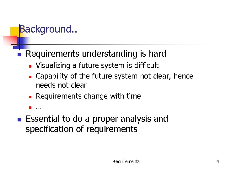 Background. . n Requirements understanding is hard n n n Visualizing a future system