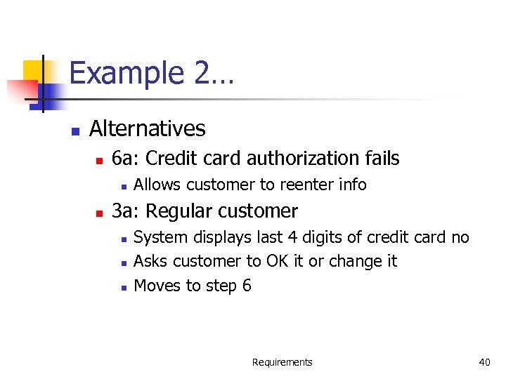 Example 2… n Alternatives n 6 a: Credit card authorization fails n n Allows