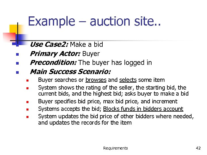 Example – auction site. . Use Case 2: Make a bid Primary Actor: Buyer